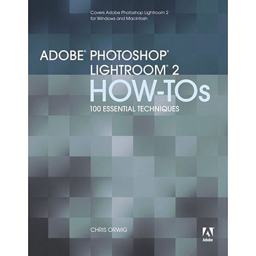 Pearson Education Book: Adobe Photoshop Lightroom How-Tos: 100 Essential Techniques by Chris Orwig