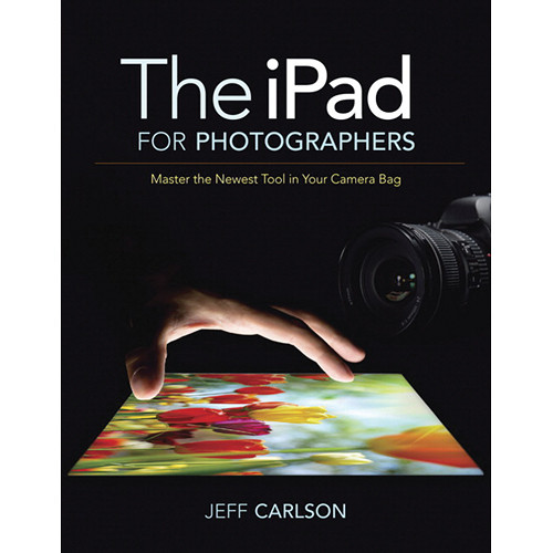 Pearson Education Book: The iPad for Photographers, by Jeff Carlson