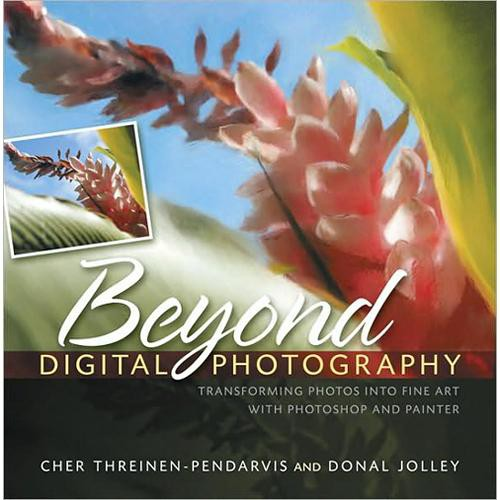Pearson Education Book: Beyond Digital Photography:  Transforming Photos into Fine Art with Photoshop & Painter by Cher Threinen-Pendarvis