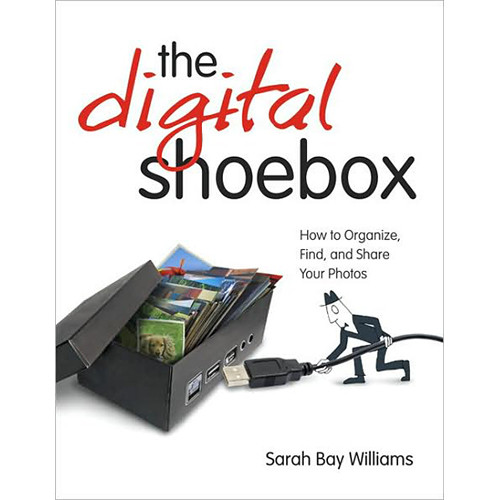 Pearson Education Book: The Digital Shoebox: How to Organize, Find, and Share Your Photos  by Sarah Bay Williams