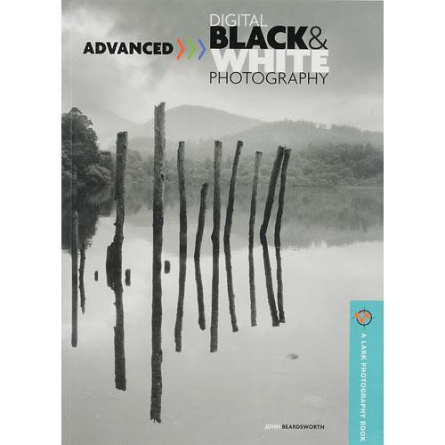 Sterling Publishing Book: Advanced Digital Black & White Photography by John Beardsworth