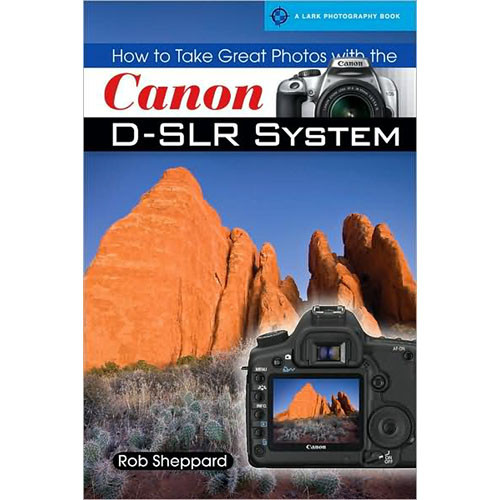 Sterling Publishing Book: How to Take Great Photos with the Canon DSLR System, by Rob Sheppard
