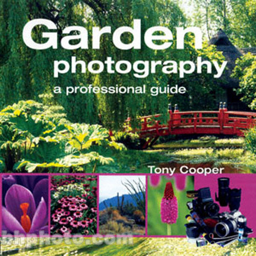 Sterling Publishing Book: Garden Photography: A Professional Guide by Tony Cooper