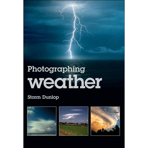 Sterling Publishing Book: Photographing Weather by Storm Dunlop