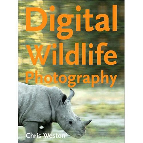 Sterling Publishing Book: Digital Wildlife Photography by Chris Weston