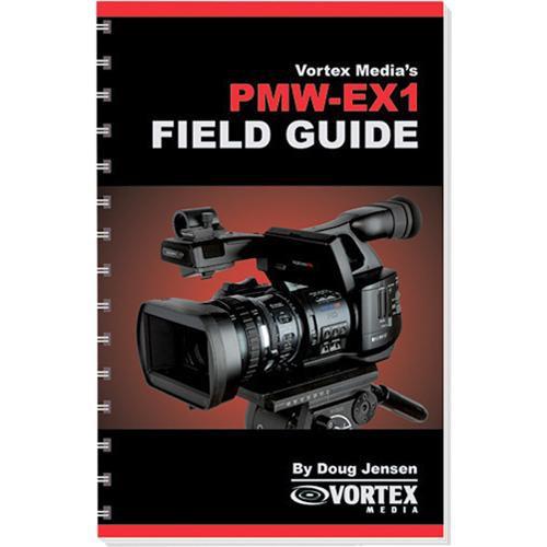 Vortex Media Book: Vortex Media Book: Field Guide for the Sony PMW-EX1 by Doug Jensen