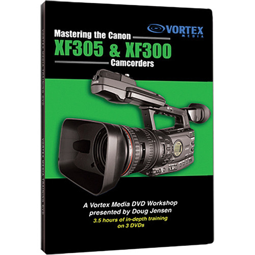 Vortex Media DVD-Video: Mastering the Canon XF305 & XF300 Camcorders