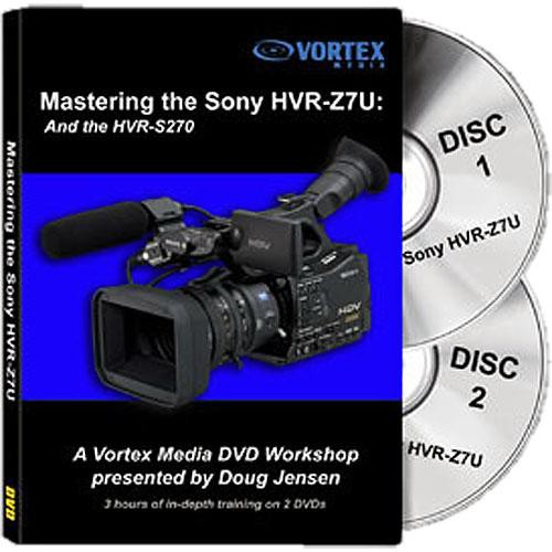 Vortex Media Training DVD: Sony HVR-Z7U and S270 DVD Workshop by Doug Jensen