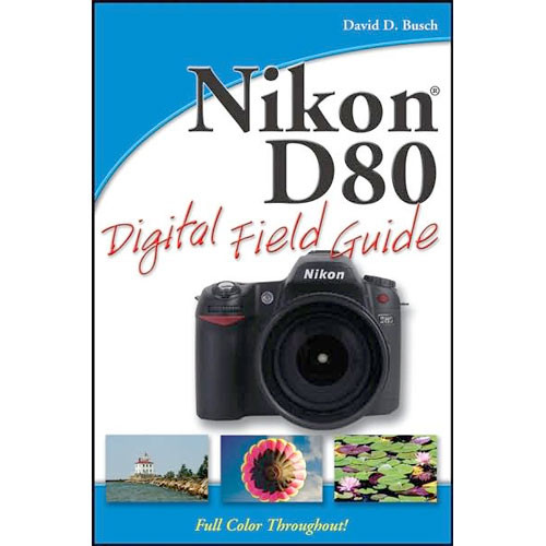 Wiley Publications Book: Nikon D80 Digital Field Guide