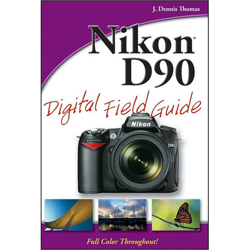 Wiley Publications Book: Nikon D90 Digital Field Guide by J. Dennis Thomas