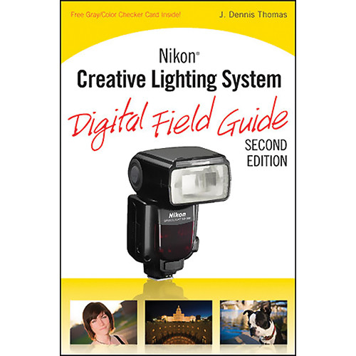 Wiley Publications Book: Nikon Creative Lighting System Digital Field Guide, 2nd Edition by J. Dennis Thomas