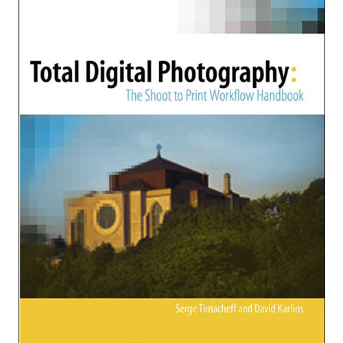 Wiley Publications Book: Total Digital Photography: The Shoot to Print Workflow Handbook by  Serge Timacheff, David Karlins
