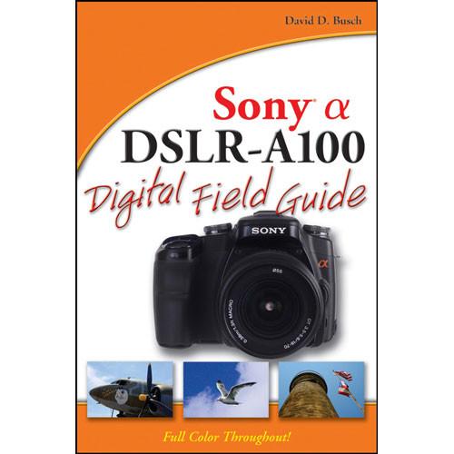 Wiley Publications Book: Sony Alpha DSLR-A100 Digital Field Guide