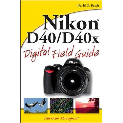 Wiley Publications Book: Nikon D40/D40x Digital Field Guide by David D. Busch