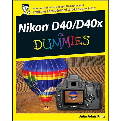 Wiley Publications Book: Nikon D40/D40x for Dummies by Julie Adair King