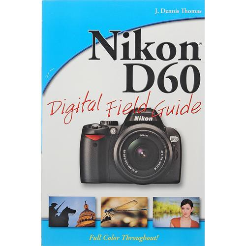 Wiley Publications Book: Nikon D60 Digital Field Guide by J. Dennis Thomas