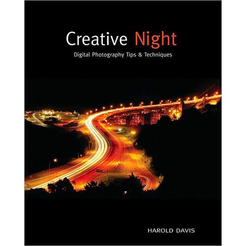 Wiley Publications Book:  Creative Night:  Digital Photography Tips & Techniques by Harold Davis