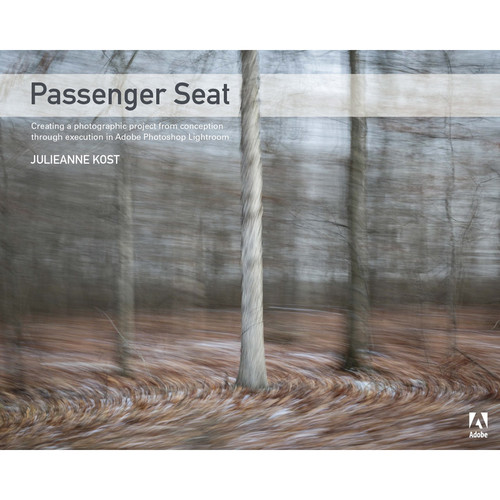 Adobe Press Book: Passenger Seat: Creating a Photographic Project from Conception through Execution in Adobe Photoshop Lightroom