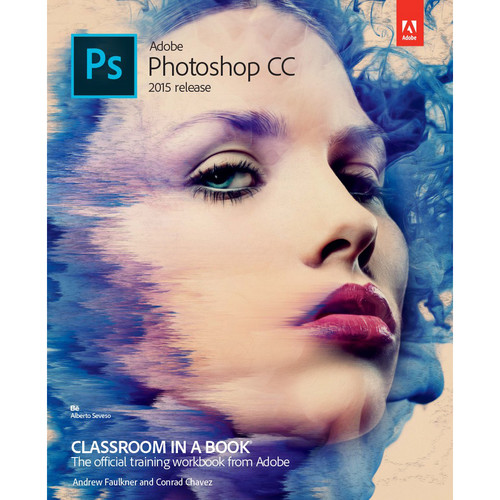 Adobe Press Book: Adobe Photoshop CC Classroom in a Book (2015 Release)