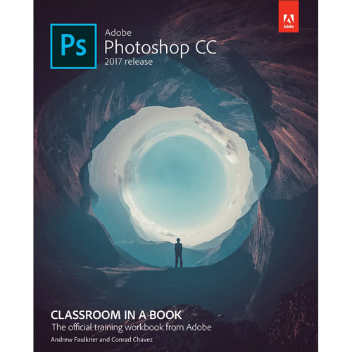 Adobe Press Book: Adobe Photoshop CC Classroom in a Book (2017 Release)