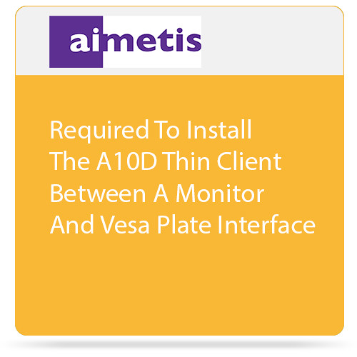 aimetis Required to Install A10D Thin Client between a Monitor and Vesa Plate Interface