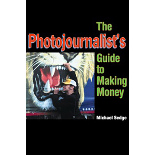 Allworth Book: The Photojournalist's Guide To Making Money by Michael Sedge (Paperback)
