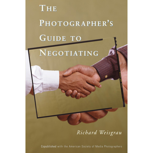 Allworth Book: The Photographer's Guide To Negotiating by Richard Weisgrau (Paperback)