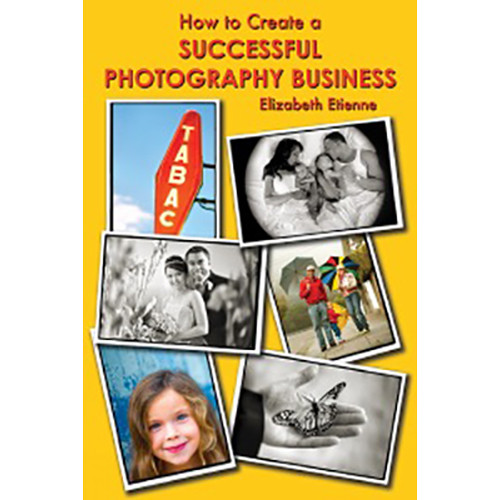 Allworth Book: How To Create A Successful Photography Business by Elizabeth Etienne (Paperback)