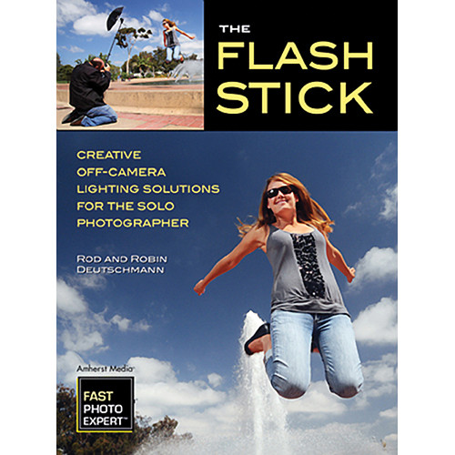 Amherst Media Book: The Flash Stick: Creative Lighting Solutions for the Solo Photographer