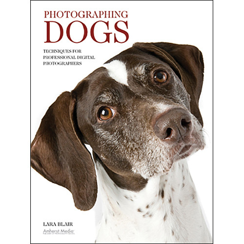 Amherst Media Book: Photographing Dogs: Techniques for Professional Digital Photographers