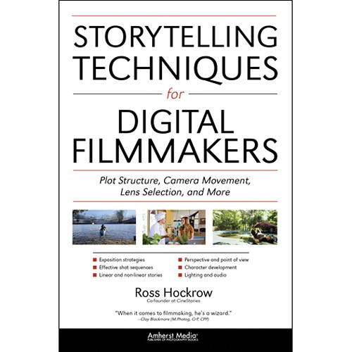 Amherst Media Book: Storytelling Techniques for Digital Filmmakers: Plot Structure, Movement, Lens Selection, and More