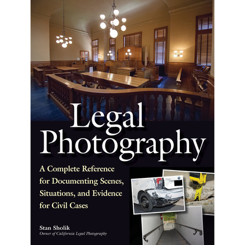 Amherst Media Book: Legal Photography: A Complete Reference for Documenting Scenes, Situations, and Evidence for Civil Cases