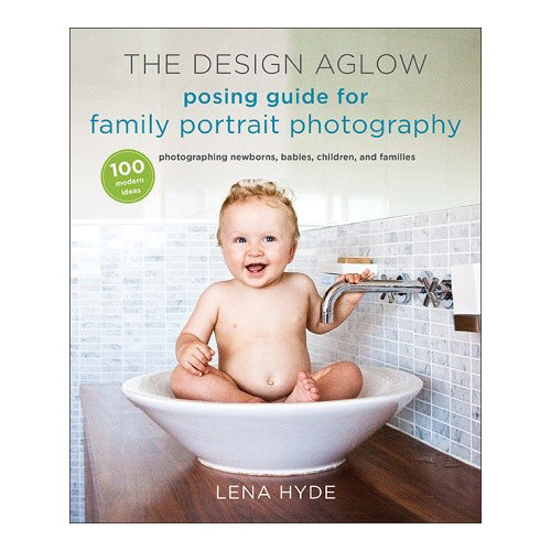 Amphoto Book: The Design Aglow Posing Guide for Family Portrait Photography