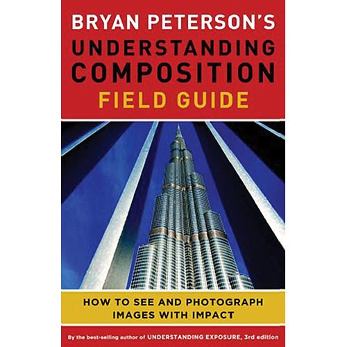 Amphoto Book: Bryan Peterson's Understanding Composition Field Guide
