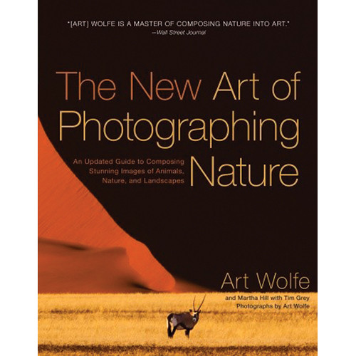 Amphoto Book: The New Art of Photographing Nature: An Updated Guide to Composing Stunning Images of Animals, Nature, and Landscapes