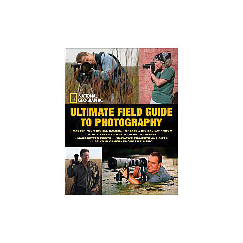 Amphoto Book: National Geographic Ultimate Field Guide to Photography: Revised and Expanded