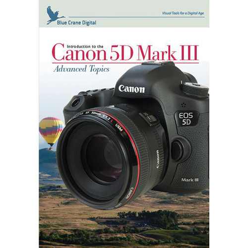 Blue Crane Digital DVD: Introduction to the Canon 5D Mark III: Volume 2 - Advanced Topics