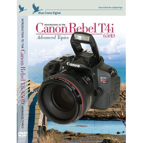 Blue Crane Digital DVD: Introduction to the Canon Rebel T4i/650D: Volume 2 - Advanced Topics