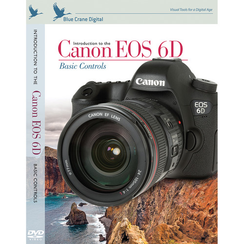 Blue Crane Digital DVD: Introduction to the Canon EOS 6D, Volume 1: Basic Controls