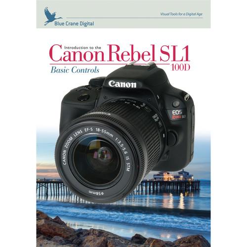 Blue Crane Digital DVD: Introduction to the Canon EOS Rebel SL1/100D DSLR Camera - Basic Controls