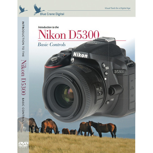 Blue Crane Digital DVD: Introduction to the Nikon D5300: Basic Controls