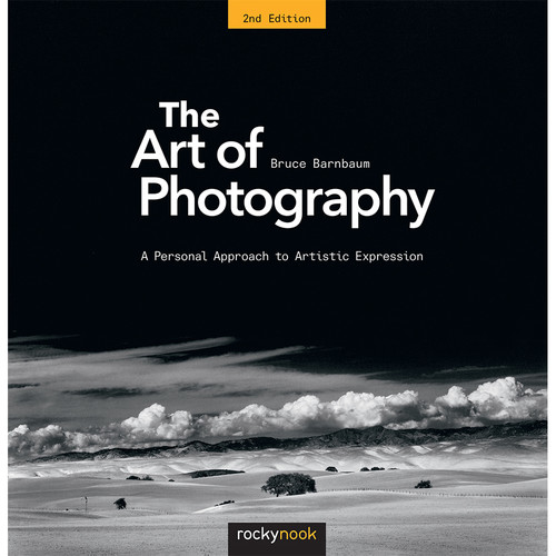 Bruce Barnbaum The Art of Photography: A Personal Approach to Artistic Expression (2nd Edition)