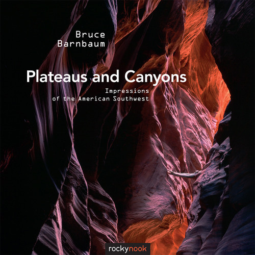 Bruce Barnbaum Plateaus and Canyons: Impressions of the American Southwest