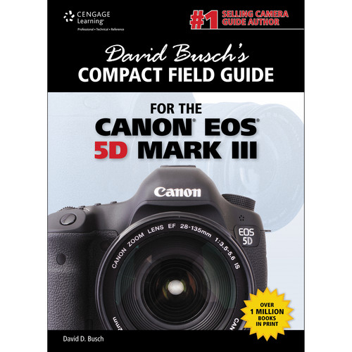 Cengage Course Tech. Book: David Busch's Compact Field Guide for the Canon EOS 5D Mark III (1st Edition)