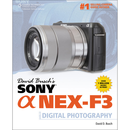 Cengage Course Tech. Book: David Busch's Sony Alpha NEX-F3 Guide to Digital Photography