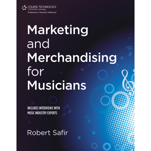 Cengage Course Tech. Book: Marketing and Merchandising for Musicians