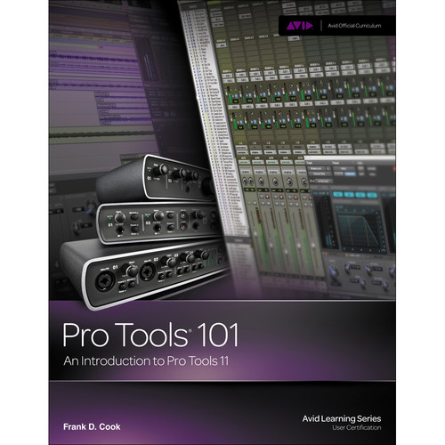 Cengage Course Tech. Pro Tools 101: An Introduction to Pro Tools 11, 1st Edition (with DVD)