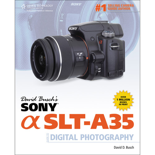 Cengage Course Tech. Book: David Busch's Sony Alpha SLT-A35 Guide to Digital Photography