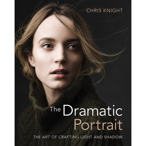 Chris Knight The Dramatic Portrait: The Art of Crafting Light and Shadow