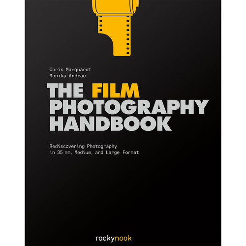 Chris Marquardt/Monika Andrae The Film Photography Handbook: Rediscovering 35mm, Medium, and Large Format